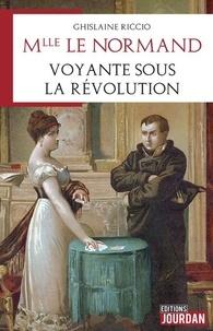 Ghislaine Riccio - Mlle Lenormand - Voyante sous la Révolution.