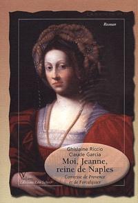 Ghislaine Riccio et Claude Garcia - Moi, Jeanne, reine de Naples - Comtesse de Provence et de Forcalquier.