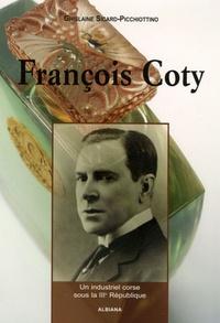 Ghislaine Sicard-Picchiottino - François Coty - Un industriel corse sous la IIIe République.