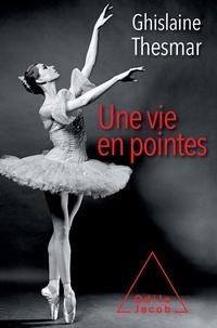 Ghislaine Thesmar - Une vie en pointes.