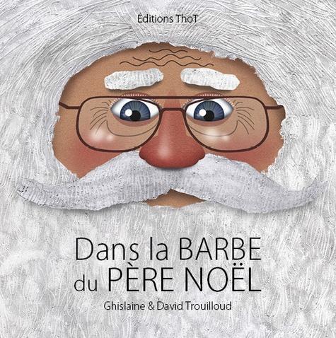 Ghislaine Trouilloud et David Trouilloud - Dans la barbe du Père Noël.