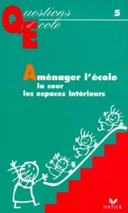 Ghislaine Zeau et Jean-Claude Boulo - Aménager l'école, la cour, les espaces intérieurs.
