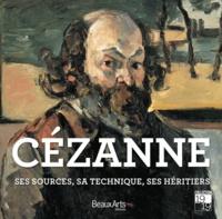 Ghizlaine Jahidi et Manon Lancelot - Cézanne - Ses sources, ses maîtres, ses héritiers.
