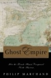 Ghost Empire: How the French Almost Conquered North America.