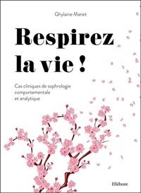 Ghylaine Manet - Respirez la vie ! - Cas cliniques de sophrologie comportementale et analytique.