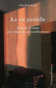 Ghyslain Lévy - La Vie partielle - Journal clinique par temps de (dé)confinement.