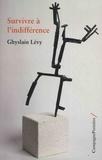 Ghyslain Lévy - Survivre à l'indifférence.