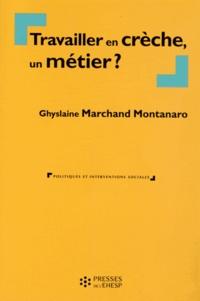 Ghyslaine Marchand Montanaro - Travailler en crèche, un métier ?.
