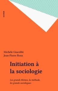 Giacobi et  Roux - Initiation à la sociologie - Les grands thèmes, la méthode, les grands sociologues.