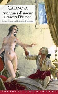 Giacomo Casanova et Guillaume Apollinaire - Aventures d'amour à travers l'Europe.