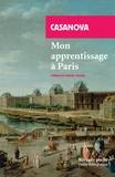 Giacomo Casanova - Mon apprentissage à Paris.