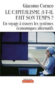 Giacomo Corneo - Le capitalisme a-t-il fait son temps ? - Un voyage à travers les systèmes économiques alternatifs.