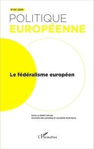 Giacomo Delledonne et Giuseppe Martinico - Politique européenne N° 53/2016 : Le fédéralisme européen.