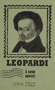 Giacomo Leopardi et Marco Federici Solari - A coeur ouvert - Lettres sur le bonheur.