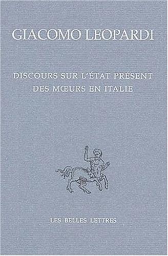 Giacomo Leopardi - Discours sur l'état présent des moeurs en Italie - Edition bilingue français-italien.