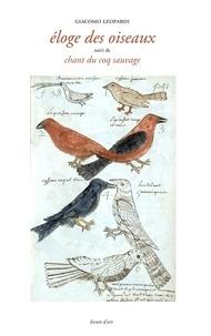 Giacomo Leopardi - Eloge des oiseaux - Suivi de Chant du coq sauvage.