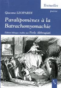 Giacomo Leopardi - Paralipomènes à la Batrachomyomachie - Supplément au Combat des rats et des grenouilles, Edition bilingue français-italien.