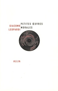 Giacomo Leopardi - Petites Oeuvres morales - Suivi de Huit petites oeuvres morales inédites.
