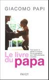 Giacomo Papi - Le livre du papa - Tout savoir et garder le sourire, de la conception aux premières couches.