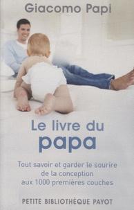 Le livre du papa - Tout savoir et garder le sourire, de la conception aux 1000 premières couches.pdf