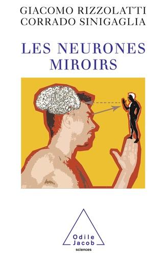 Les neurones miroirs - Giacomo Rizzolatti, Corrado Sinigaglia - Format ePub - 9782738199256 - 9,99 €
