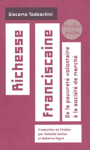 Giacomo Todeschini - Richesse franciscaine - De la pauvreté volontaire à la société de marché.