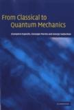 Giampiero Esposito - From Classical to Quantum Mechanics.
