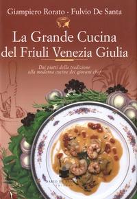 Giampiero Rorato et Fulvio De Santa - La Grande Cucina Del Friuli Venezia Giulia.