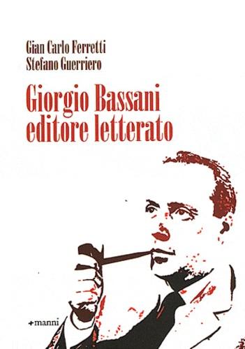 Gian Carlo Ferretti et Stefano Guerriero - Giorgio Bassani editore letterato.