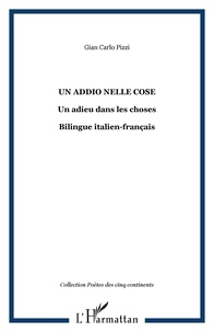 Gian Carlo Pizzi - Un addio nelle cose / Un adieu dans les choses - Edition italien-français.