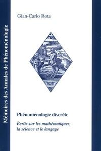Gian-Carlo Rota - Phénoménologie discrète - Ecrits sur les mathématiques, la science et le langage.