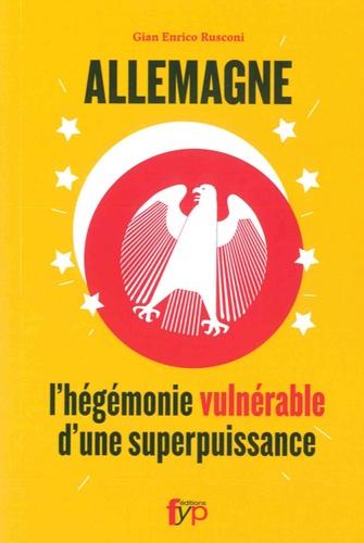 Allemagne L Hegemonie Vulnerable D Une De Gian Enrico Rusconi Grand Format Livre Decitre