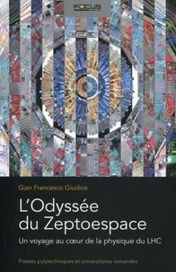 Gian Francesco Giudice - L'odyssée du Zeptoespace - Un voyage au coeur de la physique du LHC.