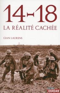Gian Laurens - 14-18 la réalité cachée.