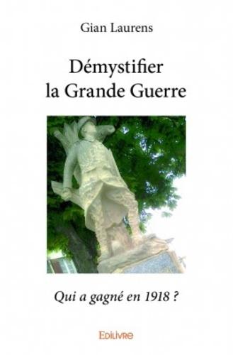 Gian Laurens - Démystifier la grande guerre - Qui a gagné en 1918 ?.