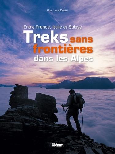 Gian Luca Boetti - Treks sans frontières dans les Alpes - Entre France, Italie et Suisse.