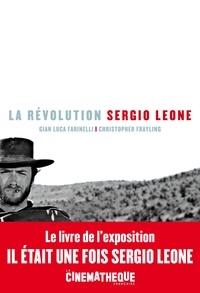 Gian Luca Farinelli et Christopher Frayling - La révolution Sergio Leone.