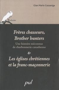 Gian Mario Cazzaniga - Frères chasseurs, Brother hunters - Une histoire méconnue de charbonnerie canadienne & Les églises chrétiennes et la franc-maçonnerie.