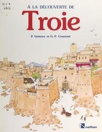 Gian Paolo Ceserani et Piero Ventura - À la découverte de Troie.