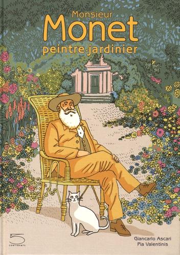 Giancarlo Ascari et Pia Valentinis - Monsieur Monet peintre-jardinier.