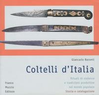 Giancarlo Baronti - Coltelli d'Italia - Rituali Di Violenza e Tradizioni Produttive Nel Mondo Popolare.
