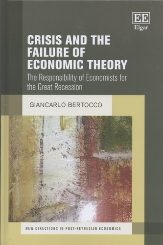 Giancarlo Bertocco - Crisis and the Failure of Economic Theory - The Responsibility of Economists for the Great Recession.