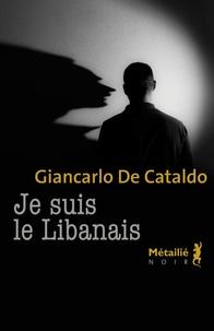 Giancarlo De Cataldo - Je suis le Libanais.