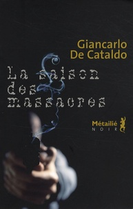 Giancarlo De Cataldo - La saison des massacres.
