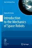 Giancarlo Genta - Introduction to the Mechanics of Space Robots.