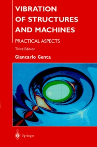 VIBRATION OF STRUCTURES AND MACHINES.- Practical aspects, 3rd edition - Giancarlo Genta |