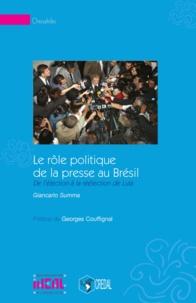 Giancarlo Summa - Le rôle politique de la presse au Brésil - De l'élection à la réélection de Lula.