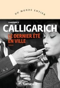 Gianfranco Calligarich - Le dernier été en ville.