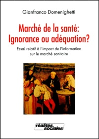 Gianfranco Domenighetti - Marché de la santé : ignorance ou adéquation. - Essai relatif à l'impact de l'information sur le marché sanitaire.