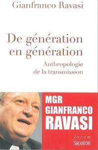 Gianfranco Ravasi - De génération en génération - Anthropologie de la transmission.